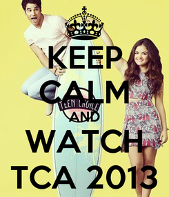 Poster: KEEP CALM AND WATCH TCA 2013