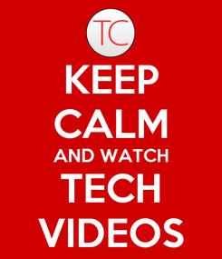 Poster: KEEP CALM AND WATCH TECH VIDEOS