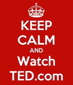 Poster: KEEP CALM AND Watch TED.com