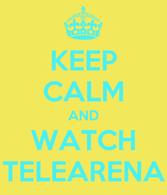 Poster: KEEP CALM AND WATCH TELEARENA