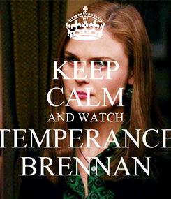 Poster: KEEP CALM AND WATCH TEMPERANCE BRENNAN