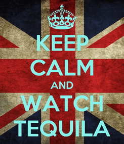 Poster: KEEP CALM AND WATCH TEQUILA