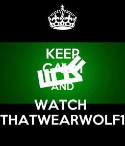 Poster: KEEP CALM AND WATCH  THATWEARWOLF1