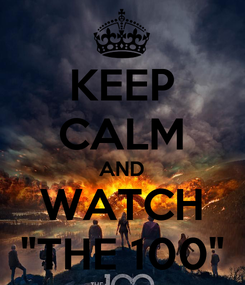 """Poster: KEEP CALM AND WATCH """"THE 100"""""""