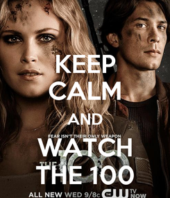 Poster: KEEP CALM AND WATCH THE 100
