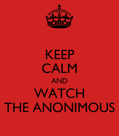 Poster: KEEP CALM AND WATCH THE ANONIMOUS