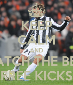 Poster: KEEP CALM AND WATCH THE BEST FREE KICKS