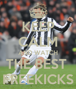 Poster: KEEP CALM AND WATCH THE BEST  FREEKICKS