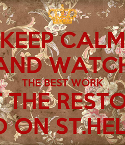 Poster: KEEP CALM AND WATCH THE BEST WORK THAT THE RESTORERS DID ON ST.HELEN
