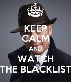 Poster: KEEP CALM AND WATCH THE BLACKLIST