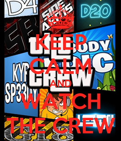 Poster: KEEP CALM AND WATCH THE CREW