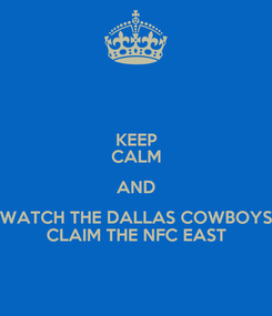 Poster: KEEP CALM AND WATCH THE DALLAS COWBOYS CLAIM THE NFC EAST