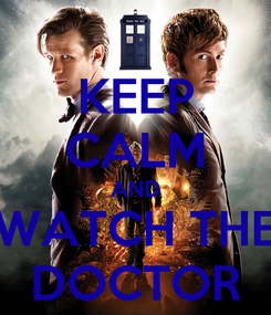 Poster: KEEP CALM AND WATCH THE DOCTOR