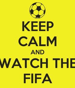 Poster: KEEP CALM AND WATCH THE FIFA