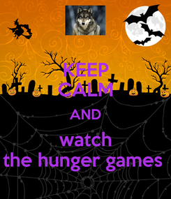 Poster: KEEP CALM AND watch the hunger games