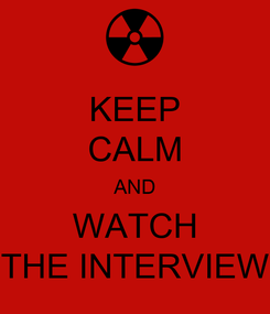 Poster: KEEP CALM AND WATCH THE INTERVIEW