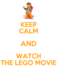 Poster: KEEP CALM AND WATCH THE LEGO MOVIE