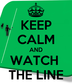 Poster: KEEP CALM AND WATCH  THE LINE