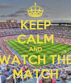 Poster: KEEP CALM AND WATCH THE MATCH
