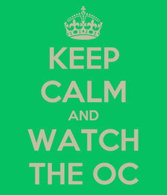 Poster: KEEP CALM AND WATCH THE OC