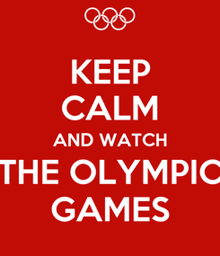 Poster: KEEP CALM AND WATCH THE OLYMPIC GAMES