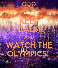 Poster: KEEP CALM AND WATCH THE OLYMPICS!