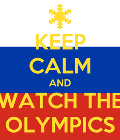 Poster: KEEP CALM AND WATCH THE OLYMPICS