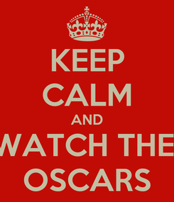 Poster: KEEP CALM AND WATCH THE  OSCARS