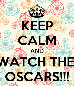 Poster: KEEP CALM AND WATCH THE  OSCARS!!!