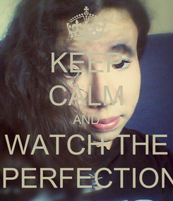 Poster: KEEP CALM AND WATCH THE  PERFECTION
