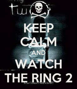 Poster: KEEP CALM AND WATCH THE RING 2