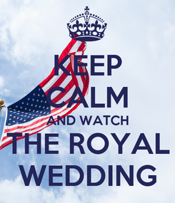 Poster: KEEP CALM AND WATCH THE ROYAL WEDDING