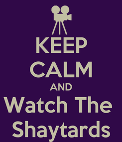 Poster: KEEP CALM AND Watch The  Shaytards