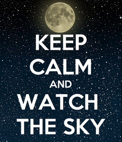 Poster: KEEP CALM AND WATCH  THE SKY