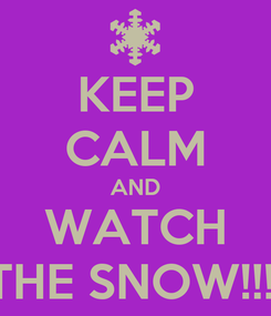 Poster: KEEP CALM AND WATCH THE SNOW!!!!