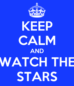 Poster: KEEP CALM AND WATCH THE STARS