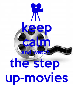 Poster: keep calm and watch  the step  up-movies