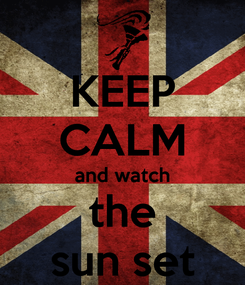Poster: KEEP CALM and watch the sun set