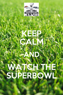 Poster: KEEP CALM AND WATCH THE SUPERBOWL