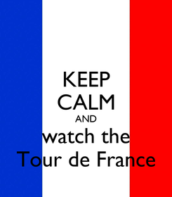 Poster: KEEP CALM AND watch the Tour de France