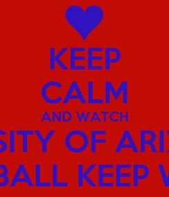 Poster: KEEP CALM AND WATCH THE UNIVERSITY OF ARIZONA MEN'S BASKETBALL KEEP WINNING