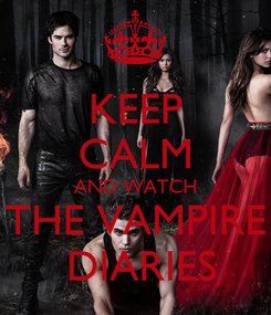 Poster: KEEP CALM AND WATCH THE VAMPIRE  DIARIES