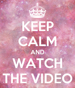 Poster: KEEP CALM AND WATCH THE VIDEO