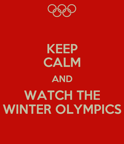 Poster: KEEP CALM AND WATCH THE WINTER OLYMPICS