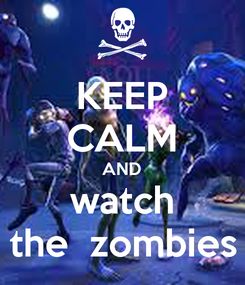 Poster: KEEP CALM AND watch the  zombies