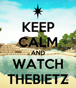 Poster: KEEP CALM AND WATCH THEBIETZ