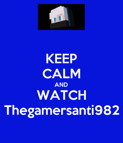 Poster: KEEP CALM AND WATCH Thegamersanti982