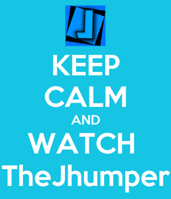 Poster: KEEP CALM AND WATCH  TheJhumper