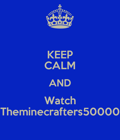 Poster: KEEP CALM AND Watch Theminecrafters50000