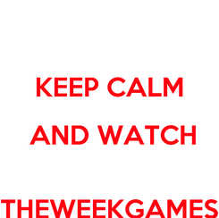 Poster:  KEEP CALM  AND WATCH  THEWEEKGAMES
